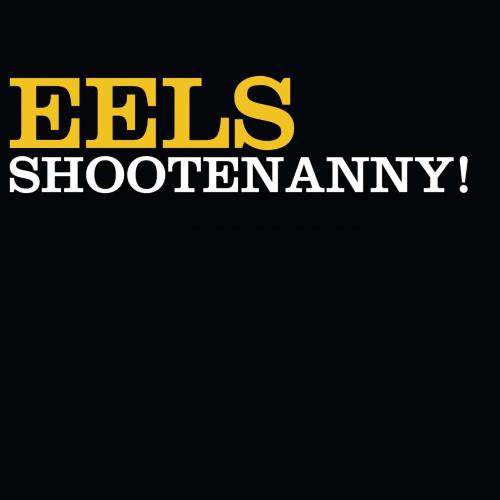 Eels - Shootenanny! 앨범이미지