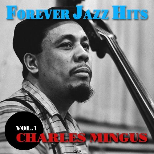 Charles Mingus - CHARLES MINGUS - FOREVER JAZZ HITS VOL.1 (찰스 밍거스 재즈 히트 모음) 앨범이미지